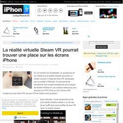 La réalité virtuelle Steam VR pourrait trouver une place sur les écrans iPhone - iPhone 7, 6s, iPad et Apple Watch : blog et actu par iPhon.fr
