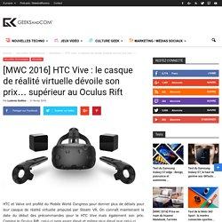 [MWC 2016] HTC Vive : le casque de réalité virtuelle dévoile son prix... supérieur au Oculus Rift