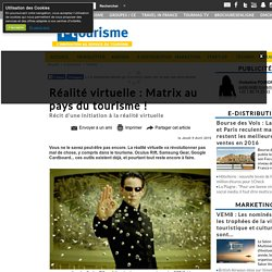 Réalité virtuelle : Matrix au pays du tourisme !