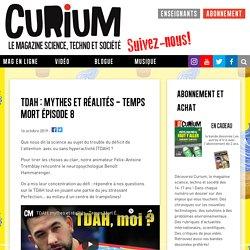 TDAH : mythes et réalités - Temps Mort Épisode 8 - Curium magazine