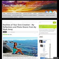 Realities of Your Own Creation – My Reflections and Photo Shares from My Week Away | Tania Marie's Blog