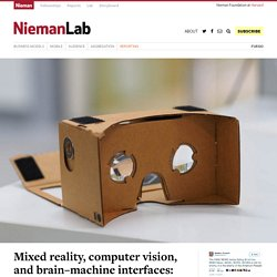 Mixed reality, computer vision, and brain–machine interfaces: Here's the future The New York Times' reborn R&D lab sees