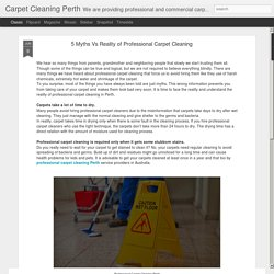 Carpet Cleaning Perth: 5 Myths Vs Reality of Professional Carpet Cleaning