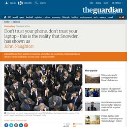 Don't trust your phone, don't trust your laptop – this is the reality that Snowden has shown us