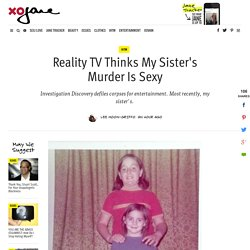 Reality TV Thinks My Sister's Murder Is Sexy