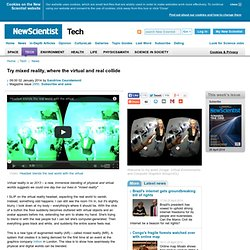 Try mixed reality, where the virtual and real collide - tech - 02 January 2014