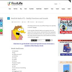 RealLife Radio #75 – Bodily Functions and Sounds