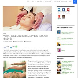 What Does Reiki Really Do to Our Bodies?