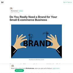 Do You Really Need a Brand for Your Small E-commerce Business