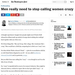 Men really need to stop calling women crazy