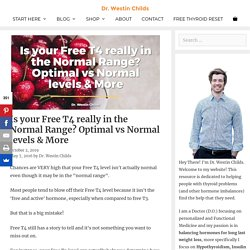Is your Free T4 really in the Normal Range? Optimal vs Normal levels & More