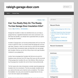 Can You Really Rely On The Ready-To-Use Garage Door Insulation Kits?