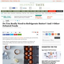 Do You Really Need to Refrigerate Butter? And 7 Other Debated Foods