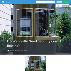 Do We Really Need Security Guard Booths?