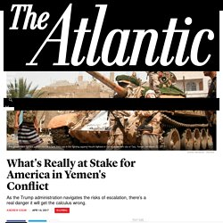 *****What's Really at Stake for America in Yemen's Conflict - The Atlantic