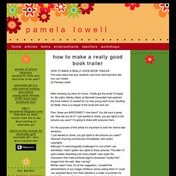 HOW TO MAKE A REALLY GOOD BOOK TRAILER - Pamela Lowell