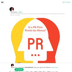 Is a PR Firm Really Worth the Money? – Gini Dietrich – Medium
