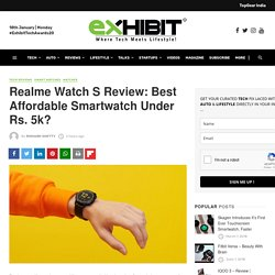 Realme Watch S Review: Best Affordable Smartwatch Under Rs. 5k?