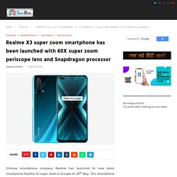 Realme X3 Super Zoom Smartphone Has Been Launched With 60X..