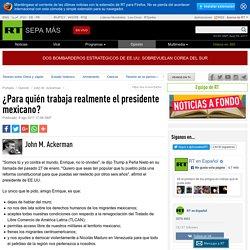 ¿Para quién trabaja realmente el presidente mexicano? - Opinión en RT