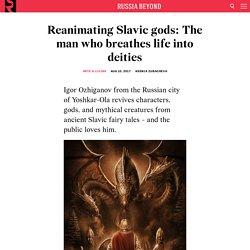 Reanimating Slavic gods: The man who breathes life into deities