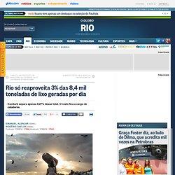 Rio só reaproveita 3% das 8,4 mil toneladas de lixo geradas por dia