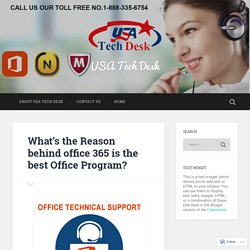 What's the Reason behind office 365 is the best Office Program? – USA Tech Desk
