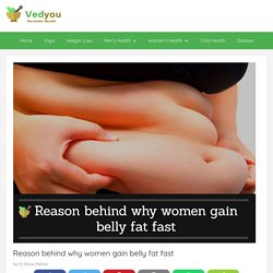 Reason behind why women gain belly fat fast - Vedyou
