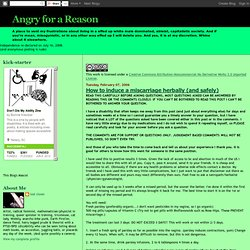 Angry for a Reason: How to induce a miscarriage herbally (and safely)