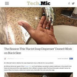 "The Reason This ""Racist Soap Dispenser"" Doesn't Work on Black Skin"