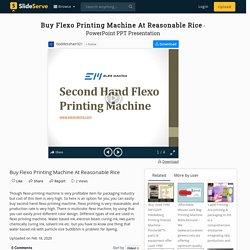 Buy Flexo Printing Machine At Reasonable Rice PowerPoint Presentation - ID:9794898