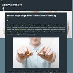 Reasons People Laugh About Your Addicted To Smoking