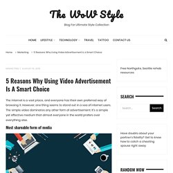 5 Reasons Why Using Video Advertisement is a Smart Choice – The WoW Style