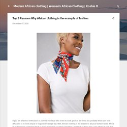 Top 3 Reasons Why African clothing is the example of fashion
