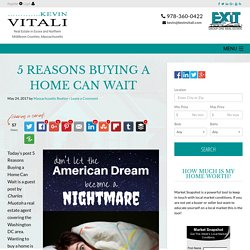 5 Reasons Buying a Home Can Wait - Don't Let The American Dream Become a Nightmare