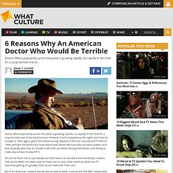 6 Reasons Why An American Doctor Who Would Be Terrible