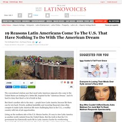 19 Reasons Latin Americans Come To The U.S. That Have Nothing To Do With The American Dream