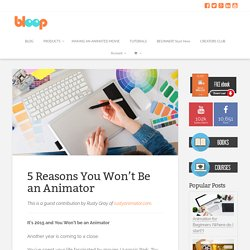 5 Reasons You Won't Be an Animator - Bloop Animation