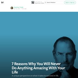 7 Reasons Why You Will Never Do Anything Amazing With Your Life — Life Learning