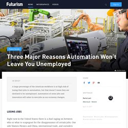 Three Major Reasons Automation Won't Leave You Unemployed