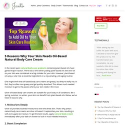 Top 5 Reasons Why to Use Oil-Based Natural Body Care Cream