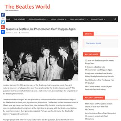 6 Reasons a Beatles-Like Phenomenon Can't Happen Again – The Beatles World