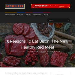 5 Reasons To Eat Bison: The New Healthy Red Meat – Soviet