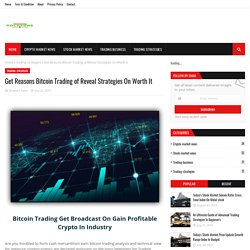 Get Reasons Bitcoin Trading of Reveal Strategies On Worth It