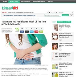 12 Reasons You Feel Bloated Much Of The Time (#7 Is Unbelievable!)