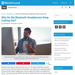 9 Reasons Why Do My Bluetooth Headphones Keep Cutting Out?