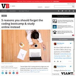 5 reasons you should forget the coding bootcamp & study online instead