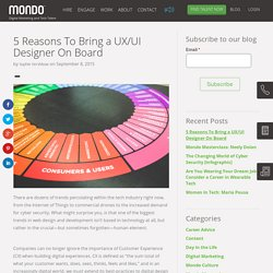 5 Reasons To Bring a UX/UI Designer On Board - Mondo