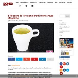 8 Reasons to Try Bone Broth from Shape Magazine