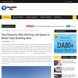 Few Reasons Why Renting Lab Space is Better than Building New - Ganna Magazine Blog